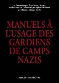 Jean-Marc Huguet - Les manuels à l'usage des gardiens de camps nazis.