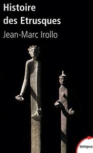 Jean-Marc Irollo - Histoire des étrusques - L'antique civilisation toscane VIIIe-Ier siècle av. J.-C..