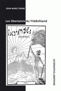 Jean-Marc Izrine - Les libertaires du yiddishland.