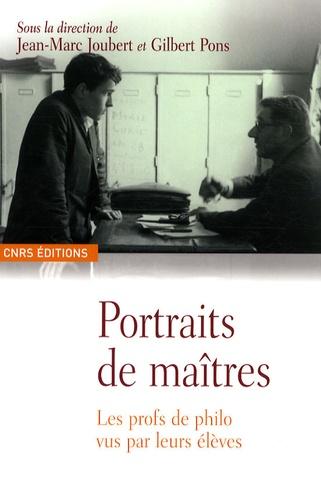 Jean-Marc Joubert et Gilbert Pons - Portraits de maîtres - Les profs de philo vus par leurs élèves.