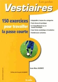 Jean-Marc Kuentz - 150 exercices pour travailler la passe courte.