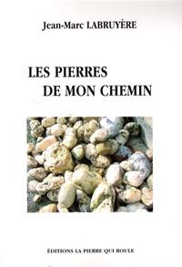 Jean-Marc Labruyère - Les pierres de mon chemin.