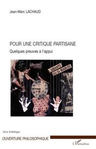 Jean-Marc Lachaud - Pour une critique partisane - Quelques preuves à l'appui.