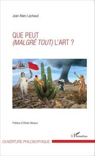 Jean-Marc Lachaud - Que peut (malgré tout) l'art ?.