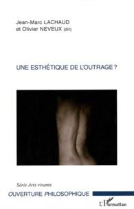 Jean-Marc Lachaud et Olivier Neveux - Une esthétique de l'outrage ?.