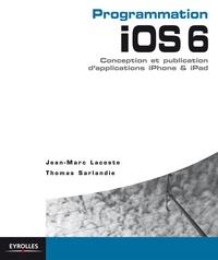 Jean-Marc Lacoste et Thomas Sarlandie - Programmation iOS 6 - Conception et publication d'applications iPhone & iPad.