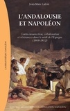 Jean-Marc Lafon - L'Andalousie de Napoléon - Contre-insurrection, collaboration et résistances dans le midi de l'Espagne (1808-1812).