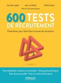 Jean-Marc Lagoda et Jean-Luc Minette - 600 tests de recrutement - S'entraîner pour faire face à toutes les situations.