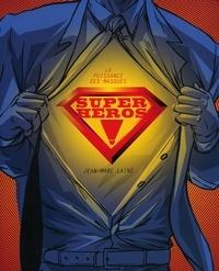Jean-Marc Lainé - Super-héros ! - La puissance des masques.