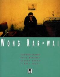 Jean-Marc Lalanne et David Martinez - Wong Kar-wai.