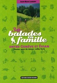 Jean-Marc Lamory et Jean-Claude Irma - 30 Balades en famille entre Genève et Evian - Thonon, pays du Léman, vallée Verte.
