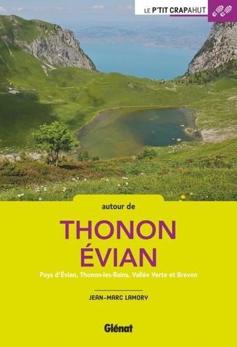 Autour de Thonon - Evian. Pays d'Evian, Thonon-les-Bains, Vallée Verte et Brevon