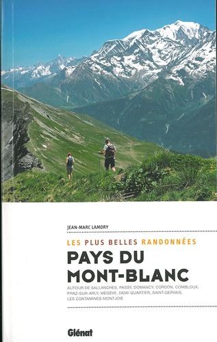 Les plus belles randonnées pays du Mont-Blanc,. Autour de Sallanches, Passy, Domancy, Cordon, combloux, Praz-surArly, Megève, Demi-Quartier, Saint-Gervais, Les Contamines-Montjoie