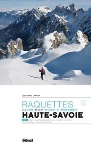 Jean-Marc Lamory - Raquettes Haute-Savoie - Les plus belles balades et randonnées Tome 1, Gavot, Val d'Abondance, Vallée Verte, Brevon, Vallée d'Aulps, Vallée du Giffre.