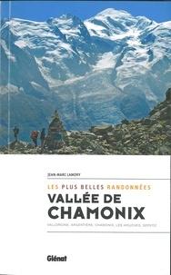 Jean-Marc Lamory - Vallée de Chamonix, les plus belles randonnées - Vallorcine, Argentière, Chamonix, Les Houches, Servoz.