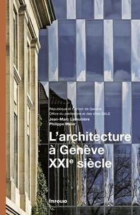 Jean-Marc Lamunière - L'architecture à Genève, XXIe siècle.