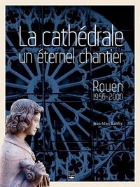 La cathédrale, un éternel chantier - Rouen 1956-2000.pdf