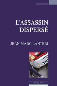 Jean-Marc Lanteri - L'Assassin dispersé.