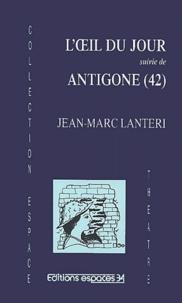 Jean-Marc Lanteri - L'OEil du jour suivi de Antigone (42).
