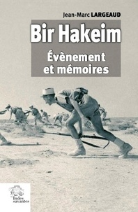 Jean-Marc Largeaud - Bir Hakeim - Événement et mémoires.