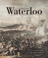 Jean-Marc Largeaud et Gabrielle de Roincé - Waterloo 1815-2015 - Visions guerrières.