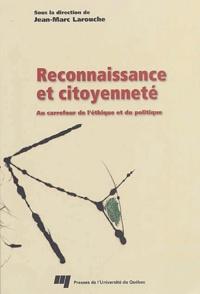 Jean-Marc Larouche - Reconnaissance et citoyenneté - Au carrefour de l'éthique et du politique.