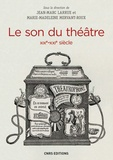 Jean-Marc Larrue et Marie-Madeleine Mervant-Roux - Le son du théâtre (XIXe-XXIe siècle) - Histoire intermédiale d'un lieu d'écoute moderne.