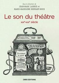 Jean-Marc Larrue et Madeleine Mervant-roux - Le Son du théâtre (XIXe-XXIe siècle).