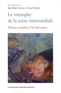 Jean-Marc Larrue et Giusy Pisano - Le triomphe de la scène intermédiale - Théâtre et médias à l'ère électrique.