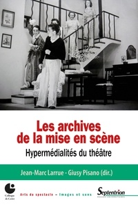 Jean-Marc Larrue et Giusy Pisano - Les archives de la mise en scène - Hypermédialités du théâtre.
