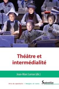 Jean-Marc Larrue - Théâtre et intermédialité.