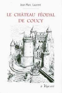 Jean-Marc Laurent - Le château féodal de Coucy.