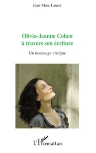 Jean-Marc Lauret - Olivia-Jeanne Cohen à travers son écriture - Un hommage critique.