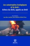 Jean-Marc Lavieille et Julien Bétaille - Les catastrophes écologiques et le droit : échecs du droit, appels au droit.