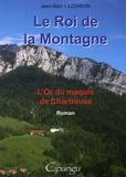 Jean-Marc Lazzaron - Le roi de la montagne - L'or du maquis de Chartreuse.