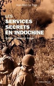 Jean-Marc Le Page - Le service secrets en Indochine.