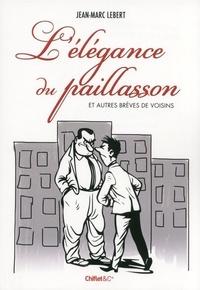 Jean-Marc Lebert - L'élégance du paillasson et autres brèves de voisins.
