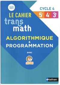 Jean-Marc Lécole et Bernard Chrétien - Le cahier Transmath Cycle 4 (5e-4e-3e) - Algorithmique & programmation avec Scratch.