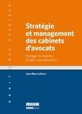 Jean-Marc Lefèvre - Stratégie et management des cabinets d'avocats - Partager les talents et bâtir une réputation.