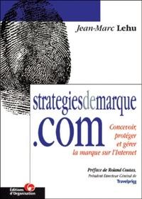 Strategiesdemarque.com. Concevoir, protéger et gérer la marque sur L'Internet - Jean-Marc Lehu |