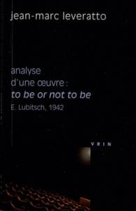 Jean-Marc Leveratto - Analyse d'une oeuvre : To be or not to be - Ernst Lubitsch, 1942.