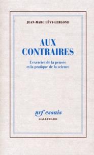 AUX CONTRAIRES. Lexercice de la pensée et la pratique de la science.pdf