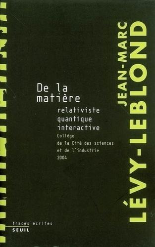 De la matière. Relativiste, quantique, interactive