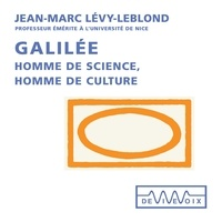 Jean-Marc Lévy-Leblond - Galilée. Homme de sciences, homme de culture.