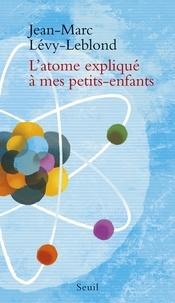 Jean-Marc Lévy-Leblond - L'atome expliqué à mes petits-enfants.