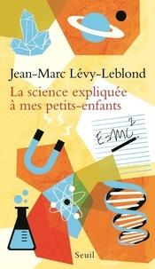 Jean-Marc Lévy-Leblond - La science expliquée à mes petits-enfants.