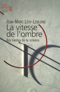 Téléchargement gratuit de jar ebook mobile La vitesse de l'ombre  - Aux limites de la science 9782020881661 par Jean-Marc Lévy-Leblond (French Edition)