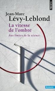 Jean-Marc Lévy-Leblond - La vitesse de l'ombre - Aux limites de la science.