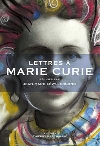 Jean-Marc Lévy-Leblond - Lettres à Marie Curie.