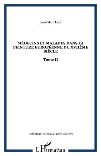 Jean-Marc Lévy - Médecins et malades dans la peinture européenne du XVIIe siècle - Tome 2.